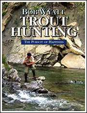 Trout Hunting, by Bob Wyatt
